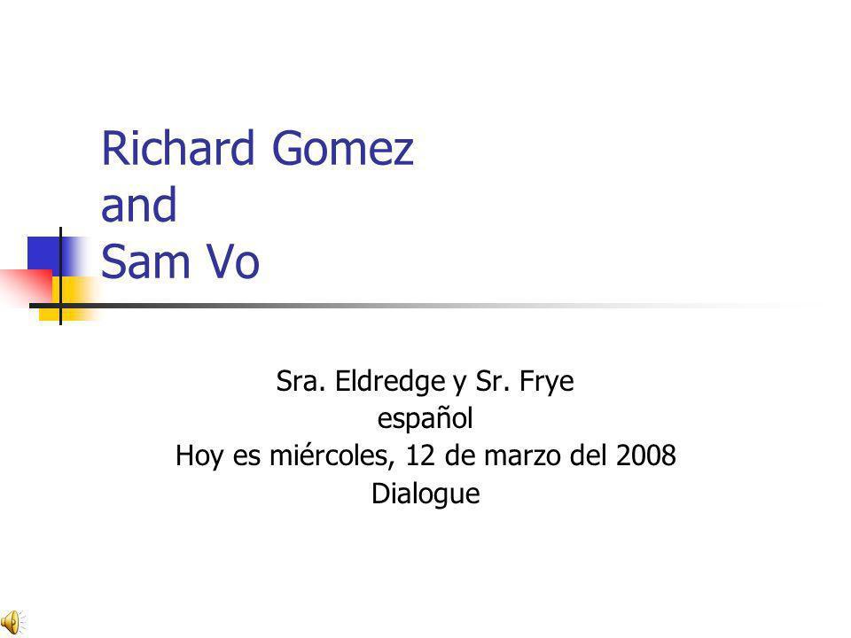 Me llamo Richard. Estoy muy bien, gracias. Hola. ¿Me llamo Sam y usted? ¿Cómo está usted?