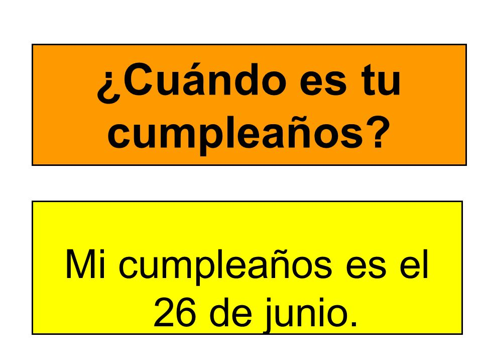 ¿Cuándo es tu cumpleaños? Mi cumpleaños es el 26 de junio.