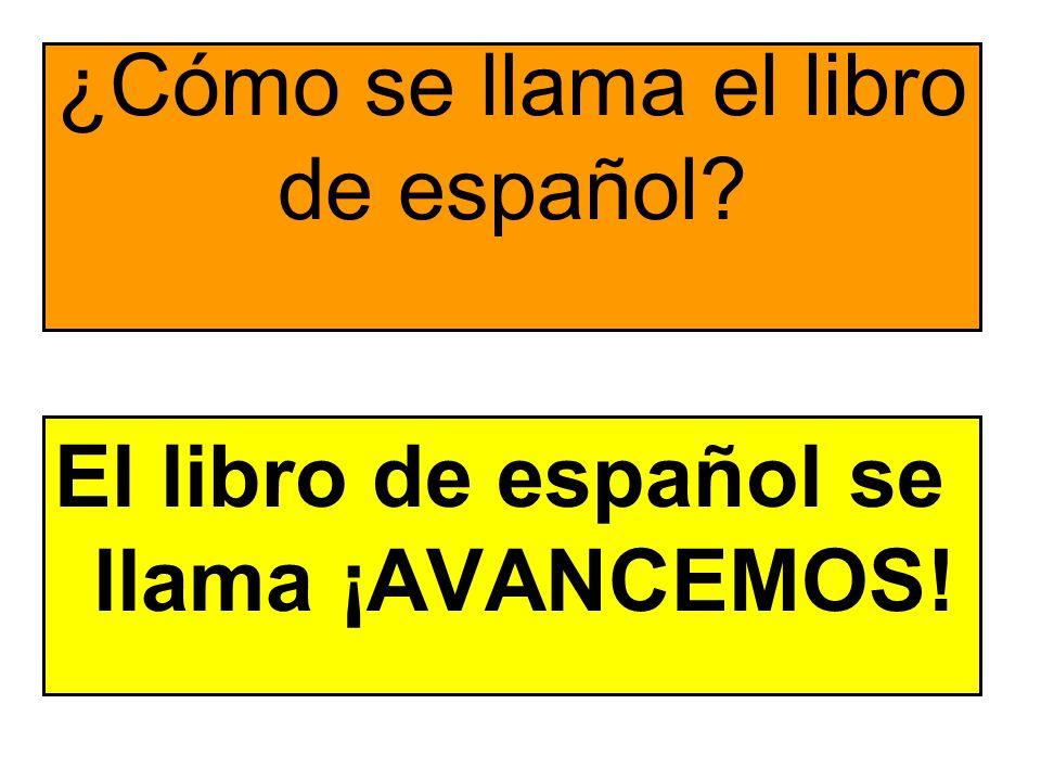 ¿Cómo se llama el libro de español? El libro de español se llama ¡AVANCEMOS!