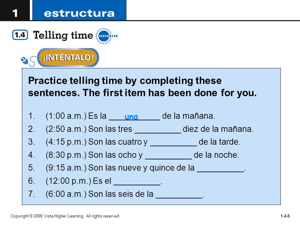 Copyright © 2008 Vista Higher Learning. All rights reserved.1.4-8 Practice telling time by completing these sentences. The first item has been done fo