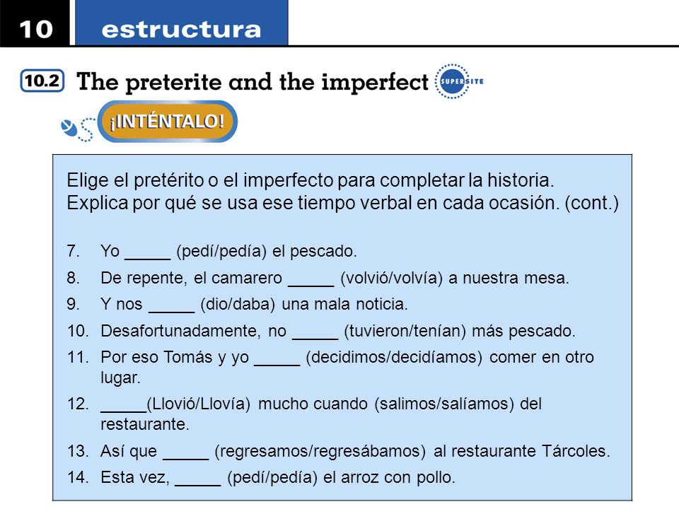 Elige el pretérito o el imperfecto para completar la historia. Explica por qué se usa ese tiempo verbal en cada ocasión. (cont.) 7.Yo _____ (pedí/pedí