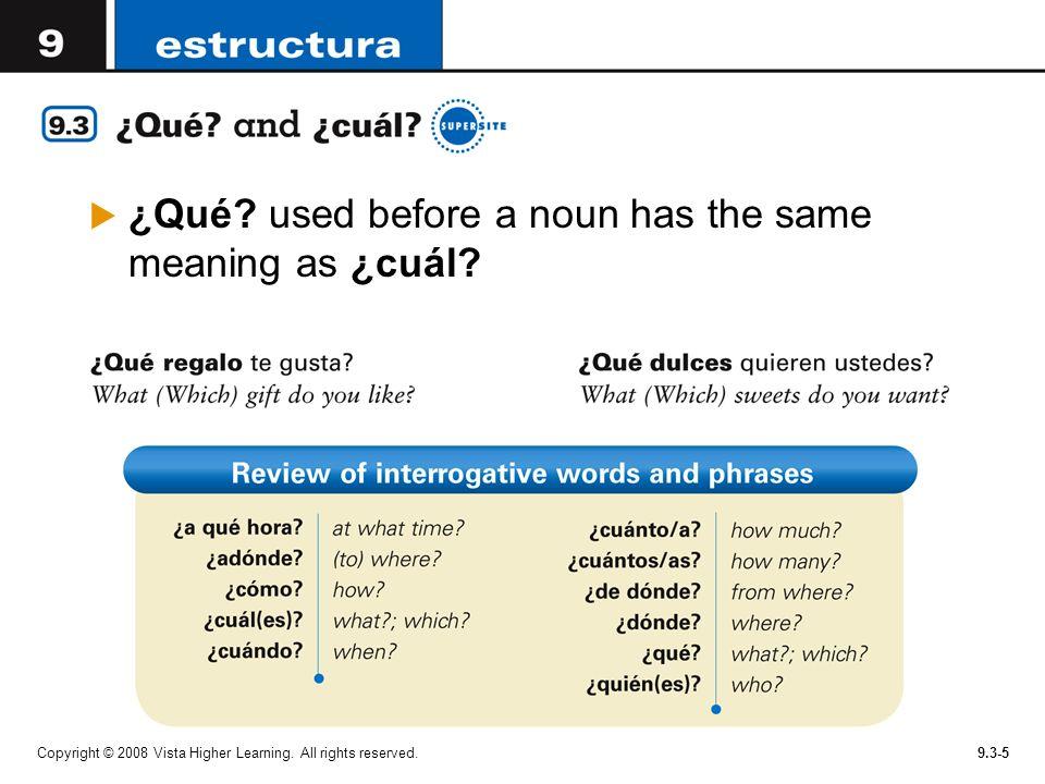 Copyright © 2008 Vista Higher Learning.All rights reserved.9.3-6 Completa las preguntas con ¿qué.
