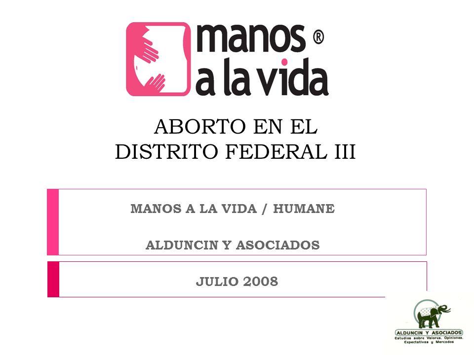 ABORTO EN EL DISTRITO FEDERAL III MANOS A LA VIDA / HUMANE ALDUNCIN Y ASOCIADOS JULIO 2008