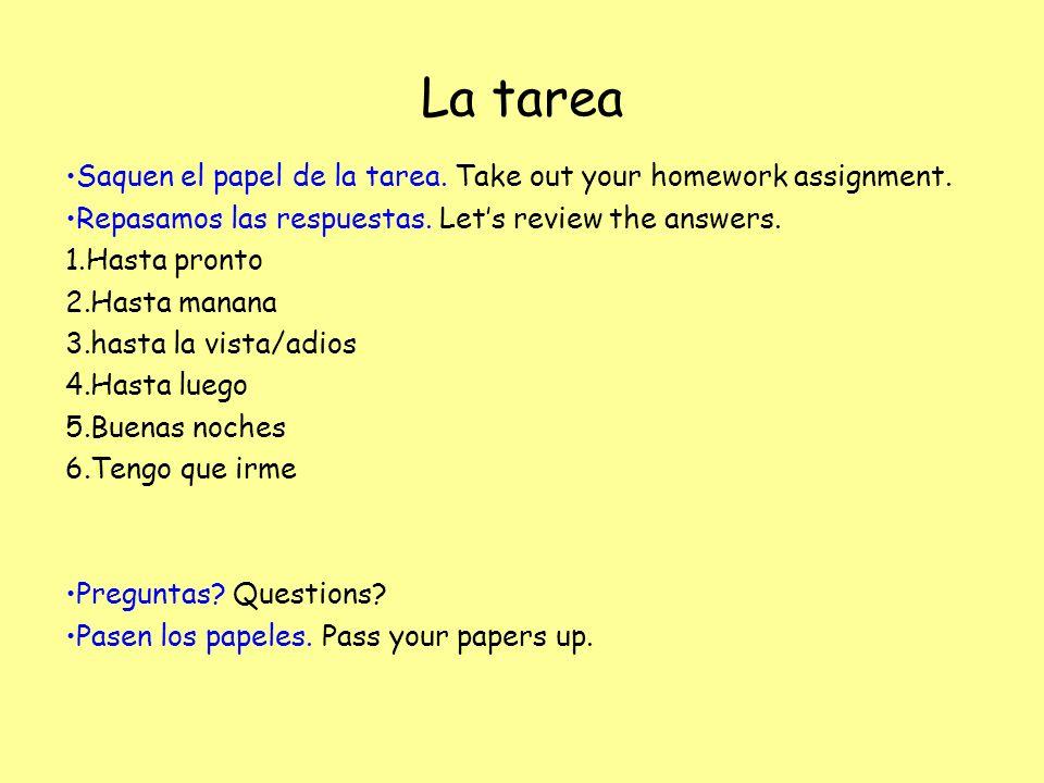 La tarea Saquen el papel de la tarea.Take out your homework assignment.