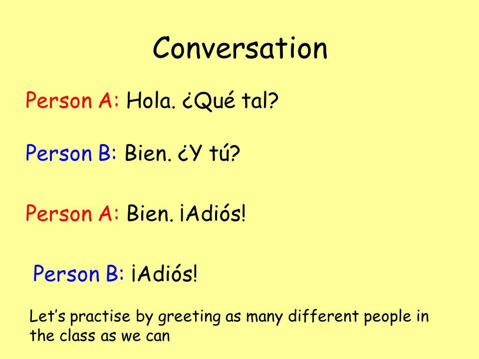 Conversation Person A: Hola.¿Qué tal. Person B: Bien.