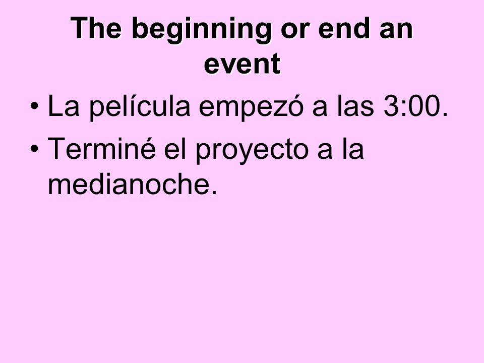 The beginning or end an event La película empezó a las 3:00. Terminé el proyecto a la medianoche.