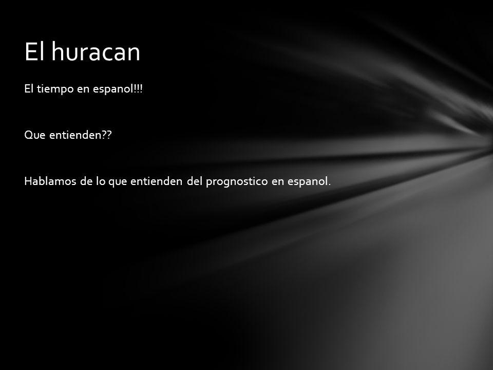 El tiempo en espanol!!! Que entienden?? Hablamos de lo que entienden del prognostico en espanol. El huracan