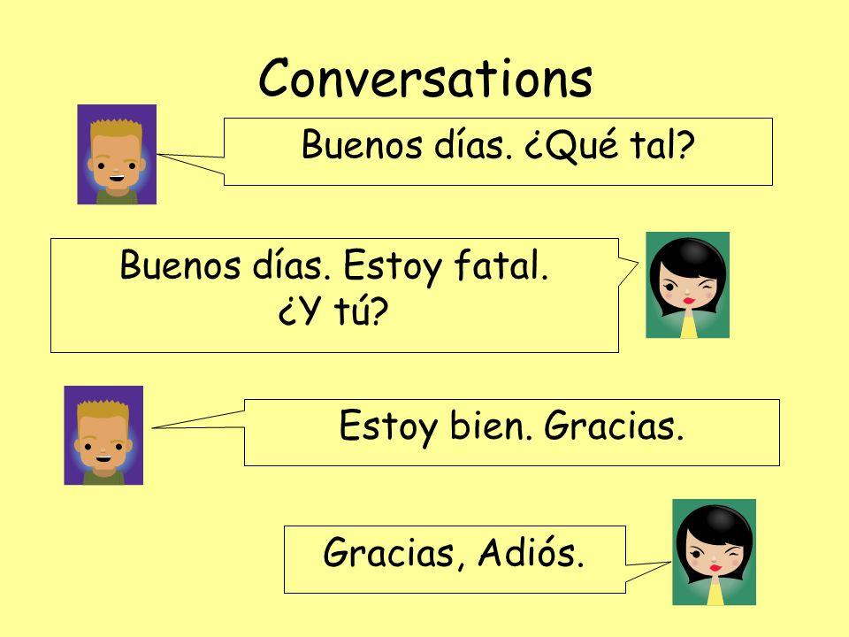 Conversations Buenos días.¿Qué tal. Buenos días. Estoy fatal.