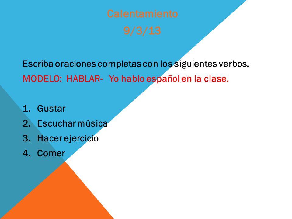 Escriba oraciones completas con los siguientes verbos. MODELO: HABLAR- Yo hablo español en la clase. 1.Gustar 2.Escuchar música 3.Hacer ejercicio 4.Co