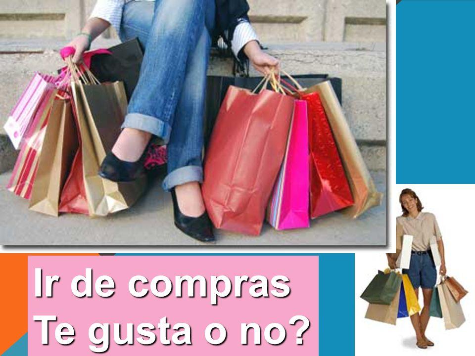 Ir de compras Te gusta o no?