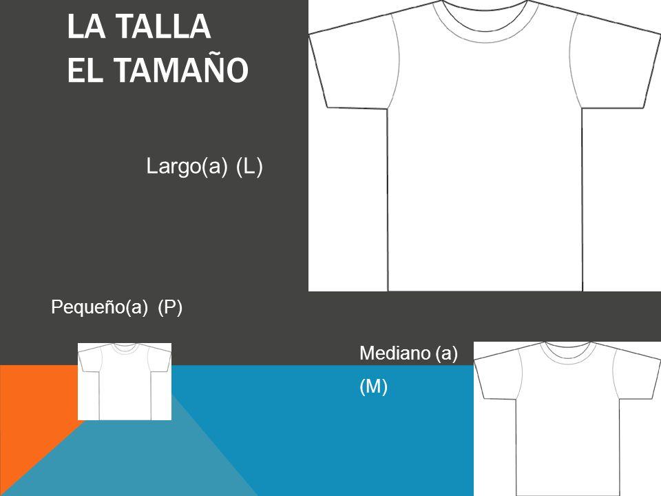 LA TALLA EL TAMAÑO Pequeño(a) (P) Mediano (a) (M) Largo(a) (L)