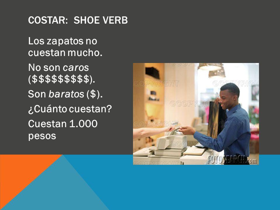 Los zapatos no cuestan mucho. No son caros ($$$$$$$$$). Son baratos ($). ¿Cuánto cuestan? Cuestan 1.000 pesos COSTAR: SHOE VERB