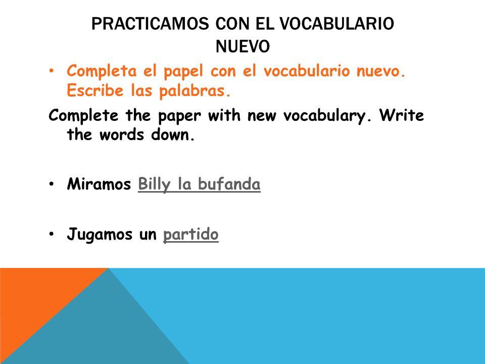 PRACTICAMOS CON EL VOCABULARIO NUEVO Completa el papel con el vocabulario nuevo. Escribe las palabras. Complete the paper with new vocabulary. Write t