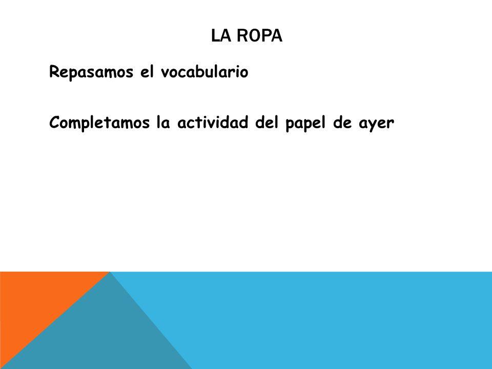 LA ROPA Repasamos el vocabulario Completamos la actividad del papel de ayer