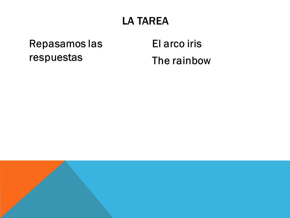 Repasamos las respuestas El arco iris The rainbow LA TAREA