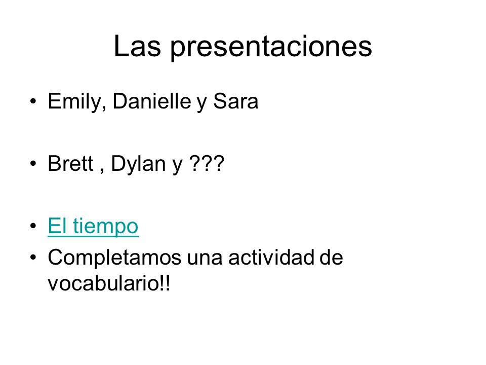 Las presentaciones Emily, Danielle y Sara Brett, Dylan y ??? El tiempo Completamos una actividad de vocabulario!!