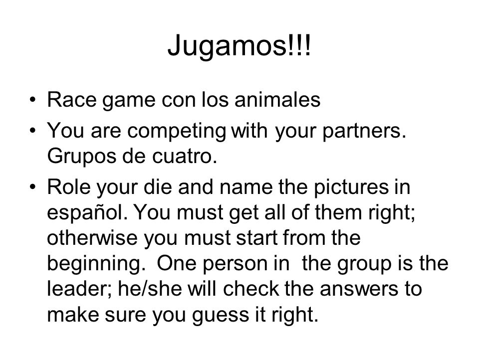 Jugamos!!! Race game con los animales You are competing with your partners. Grupos de cuatro. Role your die and name the pictures in español. You must