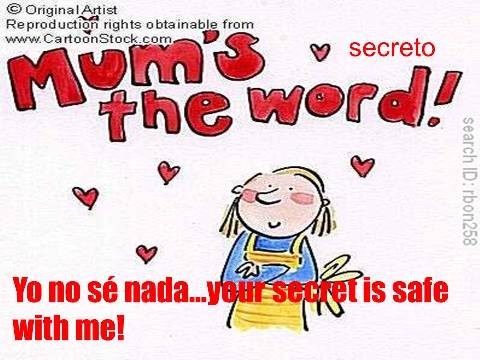 Yo no sé nada…your secret is safe with me! secreto