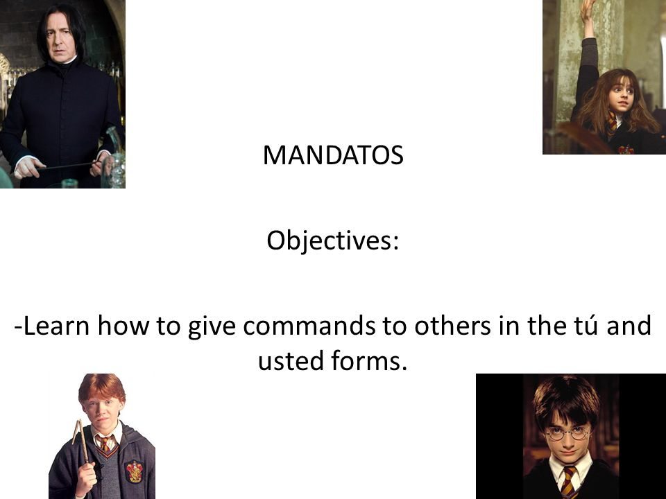 MANDATOS Objectives: -Learn how to give commands to others in the tú and usted forms.