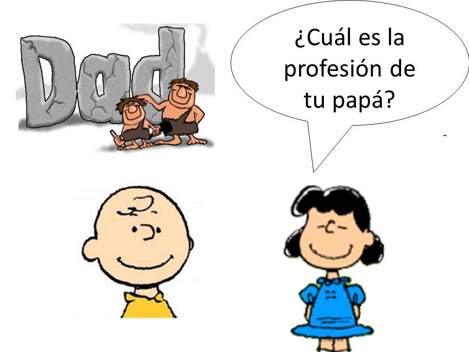 ¿Cuál es la profesión de tu papá?