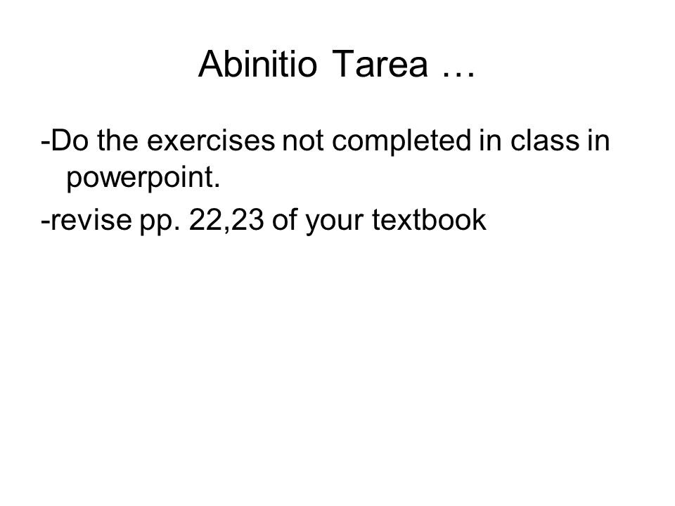 Abinitio Tarea … -Do the exercises not completed in class in powerpoint.