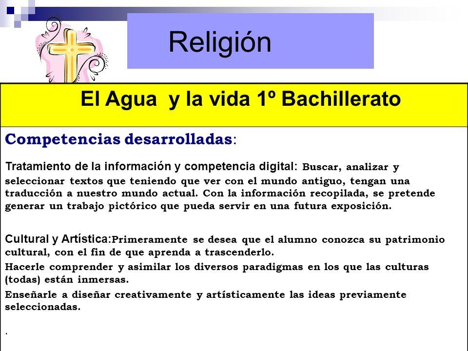 Religión El Agua y la vida 1º Bachillerato Competencias desarrolladas : Tratamiento de la información y competencia digital: Buscar, analizar y selecc