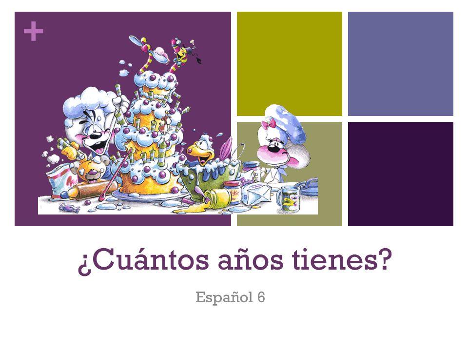 + ¿Cuántos años tienes? Español 6
