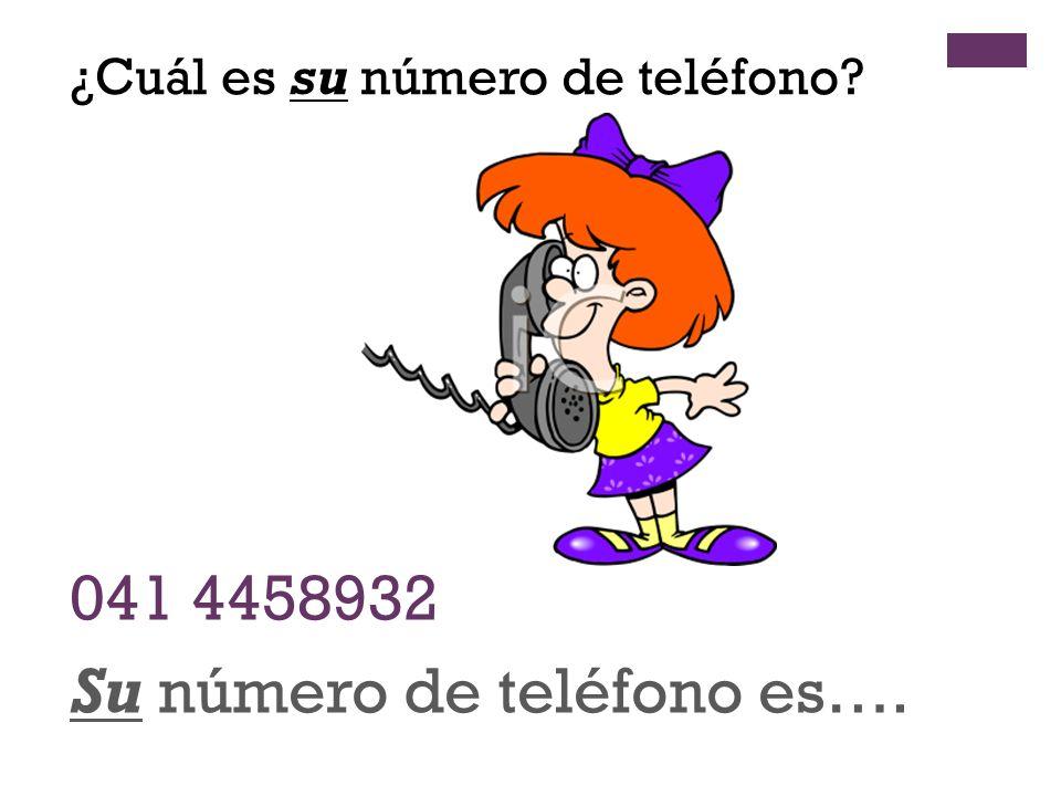 + 041 4458932 Su número de teléfono es…. ¿Cuál es su número de teléfono?