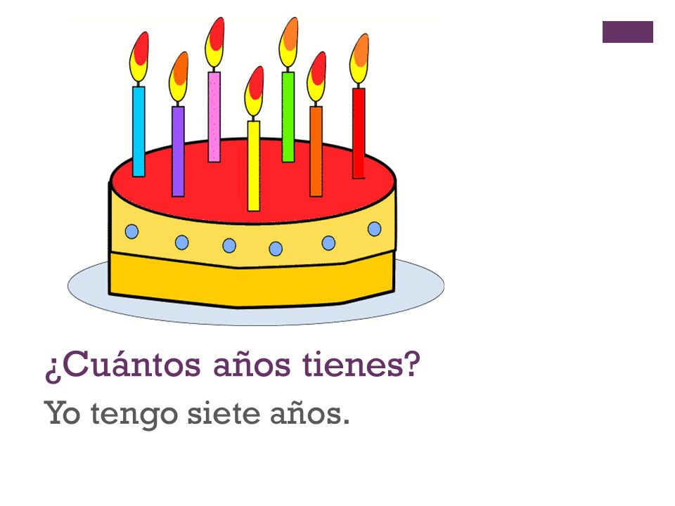 + ¿Cuántos años tienes? Yo tengo siete años.