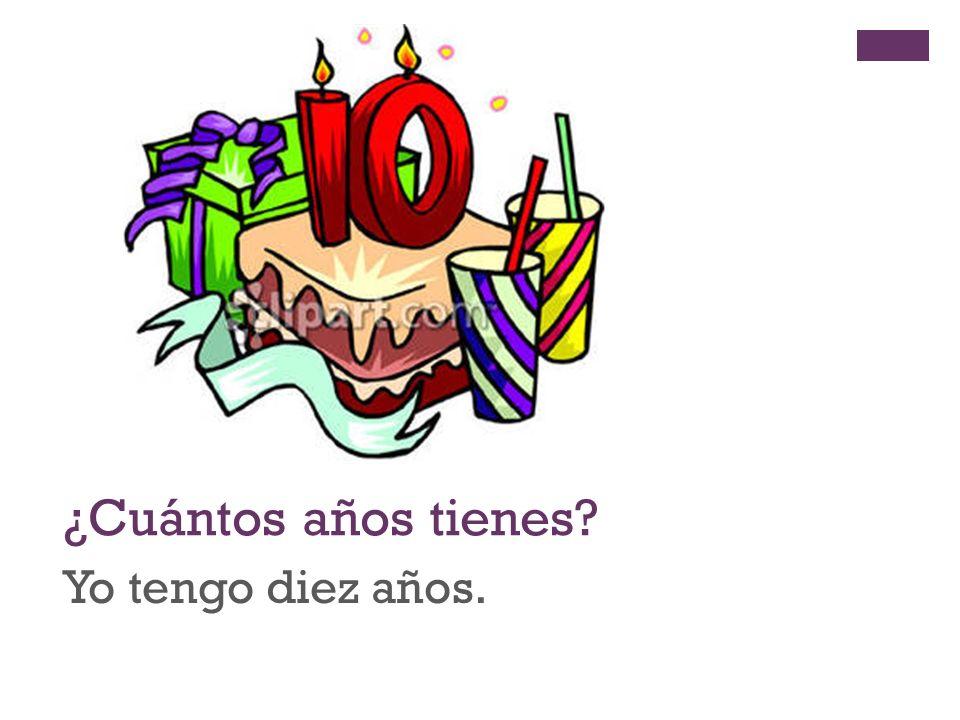 + ¿Cuántos años tienes? Yo tengo diez años.