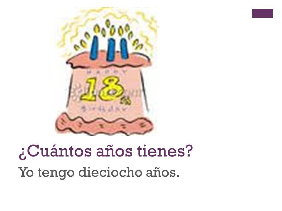 + ¿Cuántos años tienes? Yo tengo dieciocho años.
