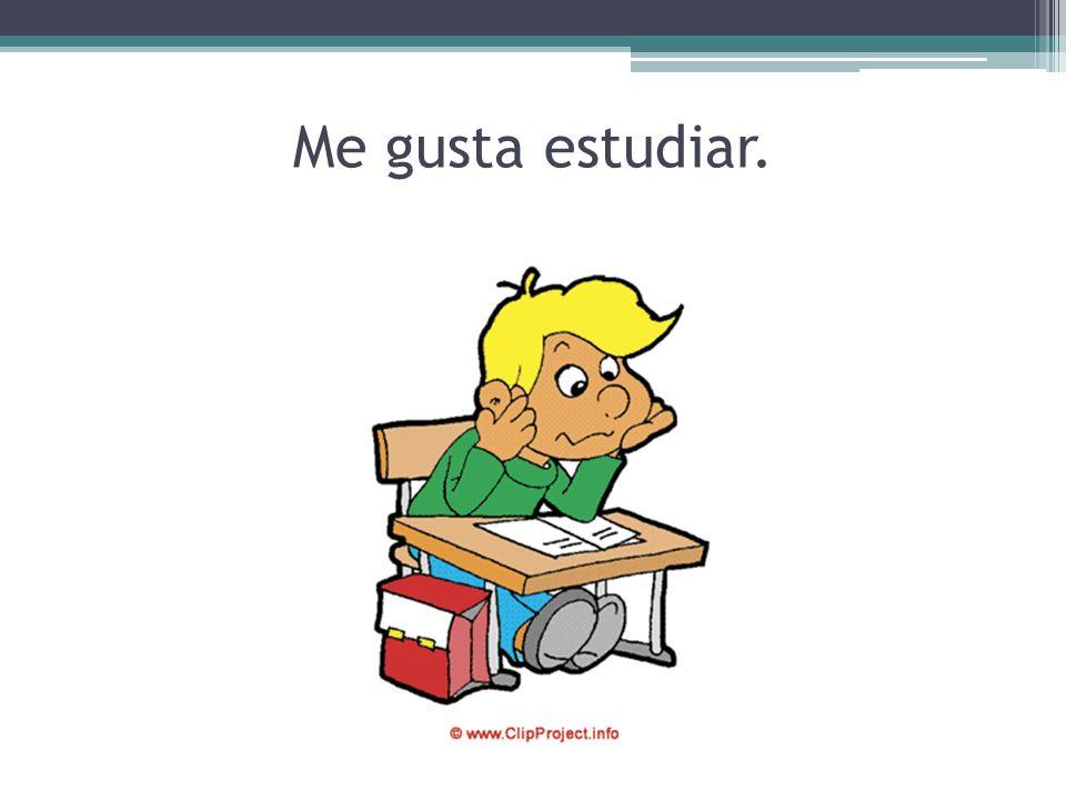 Me gusta estudiar.