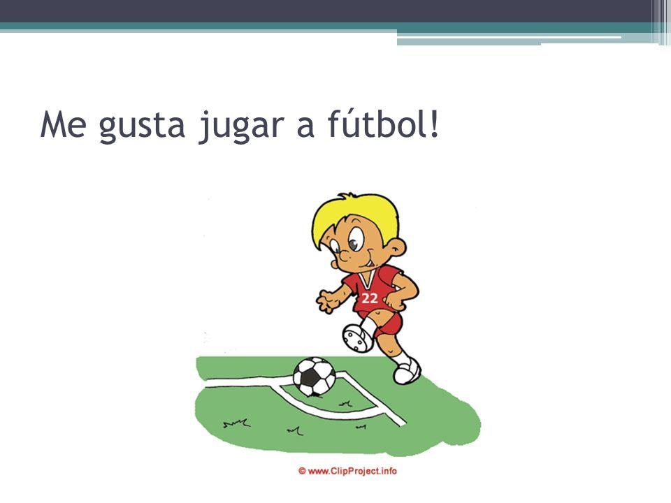 Me gusta jugar a fútbol!