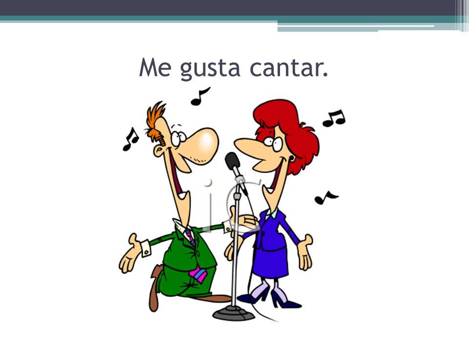 Me gusta cantar.