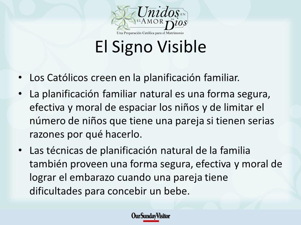 El Signo Visible Los Católicos creen en la planificación familiar. La planificación familiar natural es una forma segura, efectiva y moral de espaciar