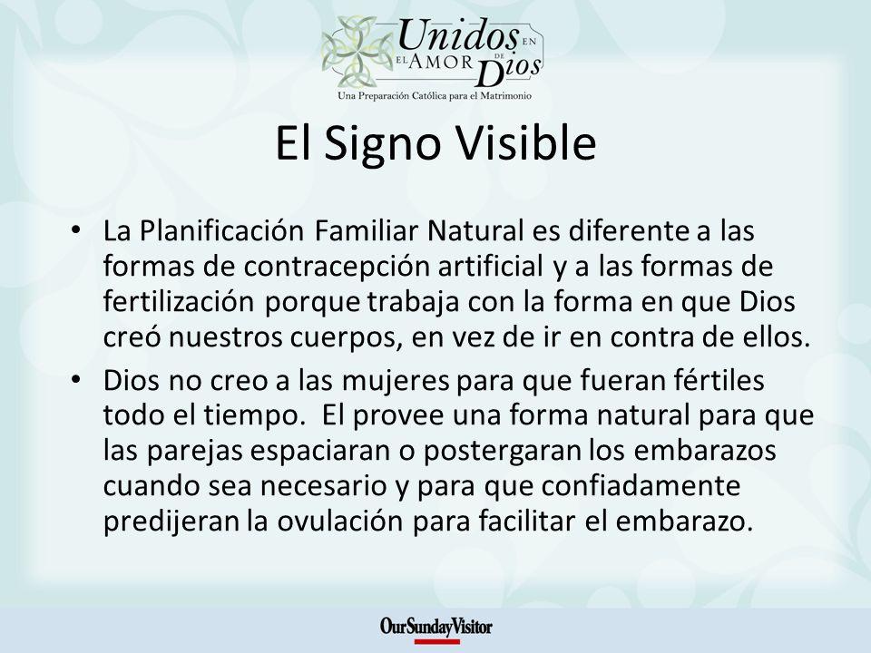 El Signo Visible La Planificación Familiar Natural es diferente a las formas de contracepción artificial y a las formas de fertilización porque trabaj