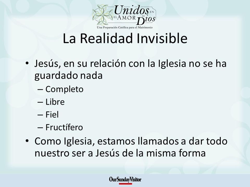 La Realidad Invisible Jesús, en su relación con la Iglesia no se ha guardado nada – Completo – Libre – Fiel – Fructífero Como Iglesia, estamos llamado