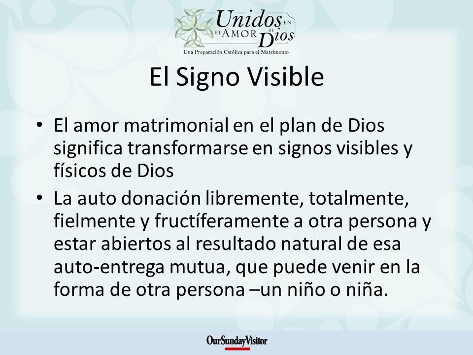 El Signo Visible El amor matrimonial en el plan de Dios significa transformarse en signos visibles y físicos de Dios La auto donación libremente, tota