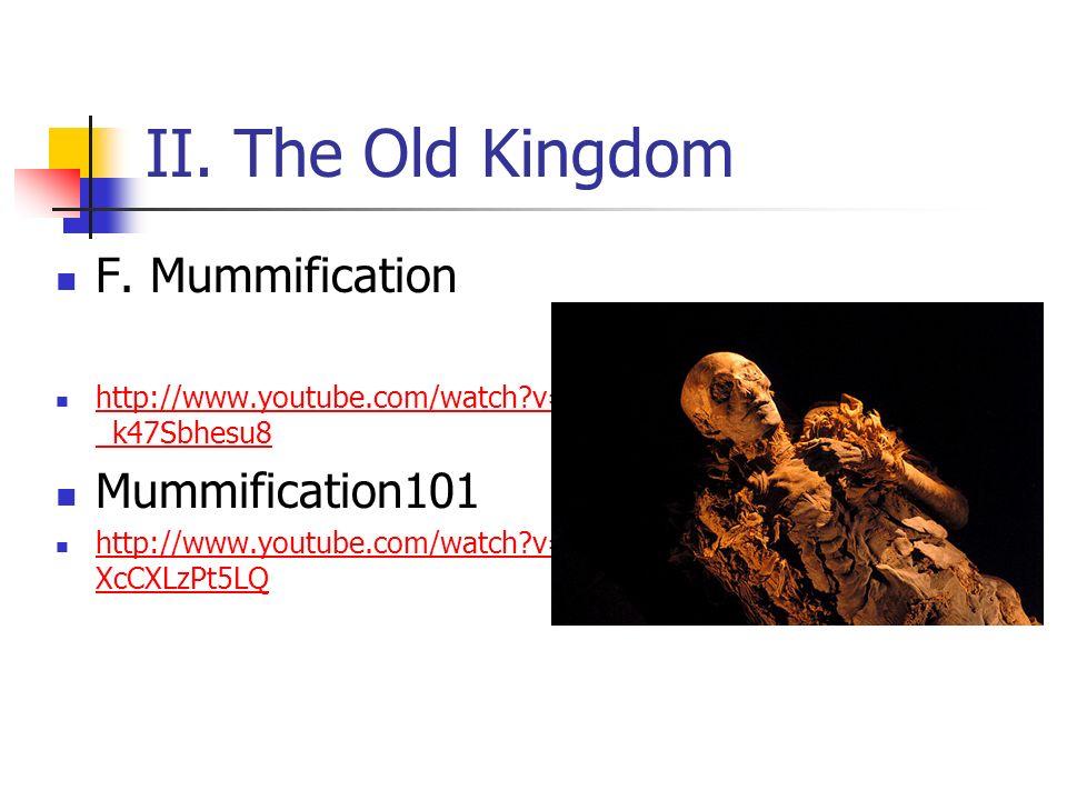 II. The Old Kingdom F. Mummification http://www.youtube.com/watch?v= _k47Sbhesu8 http://www.youtube.com/watch?v= _k47Sbhesu8 Mummification101 http://w