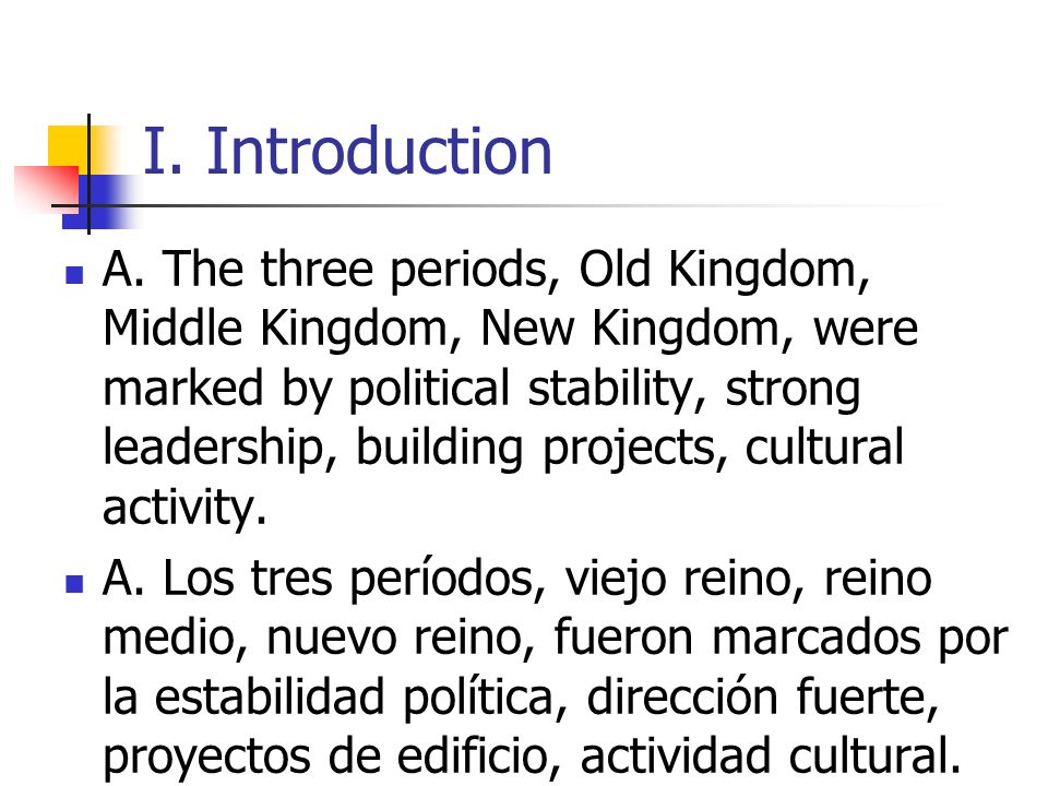 I. Introduction A. The three periods, Old Kingdom, Middle Kingdom, New Kingdom, were marked by political stability, strong leadership, building projec