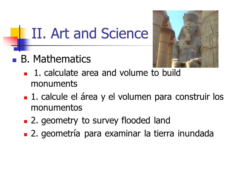 II. Art and Science B. Mathematics 1. calculate area and volume to build monuments 1. calcule el área y el volumen para construir los monumentos 2. ge