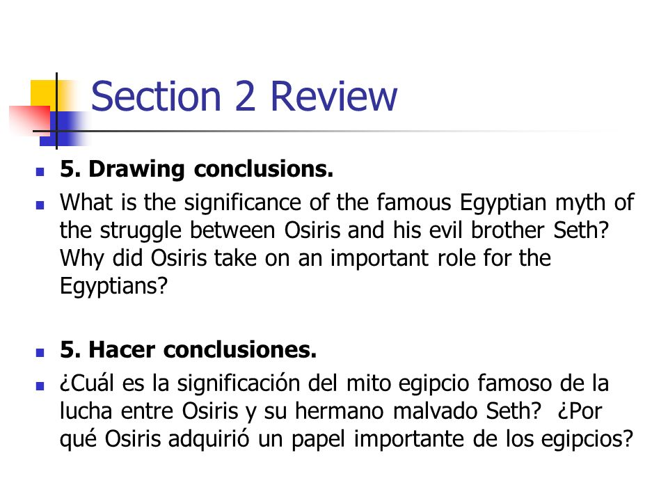 Section 2 Review 5. Drawing conclusions. What is the significance of the famous Egyptian myth of the struggle between Osiris and his evil brother Seth