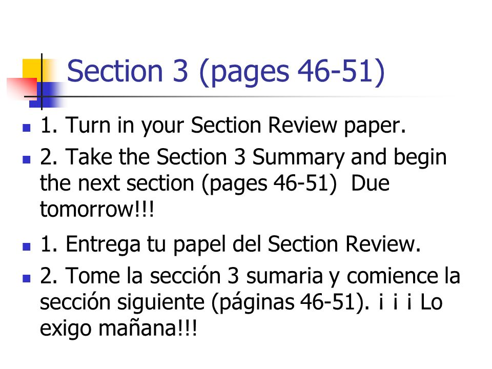 Section 3 (pages 46-51) 1. Turn in your Section Review paper. 2. Take the Section 3 Summary and begin the next section (pages 46-51) Due tomorrow!!! 1