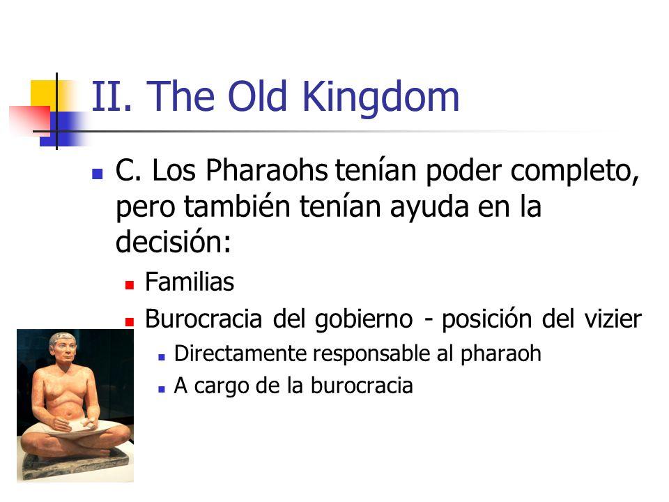 II. The Old Kingdom C. Los Pharaohs tenían poder completo, pero también tenían ayuda en la decisión: Familias Burocracia del gobierno - posición del v