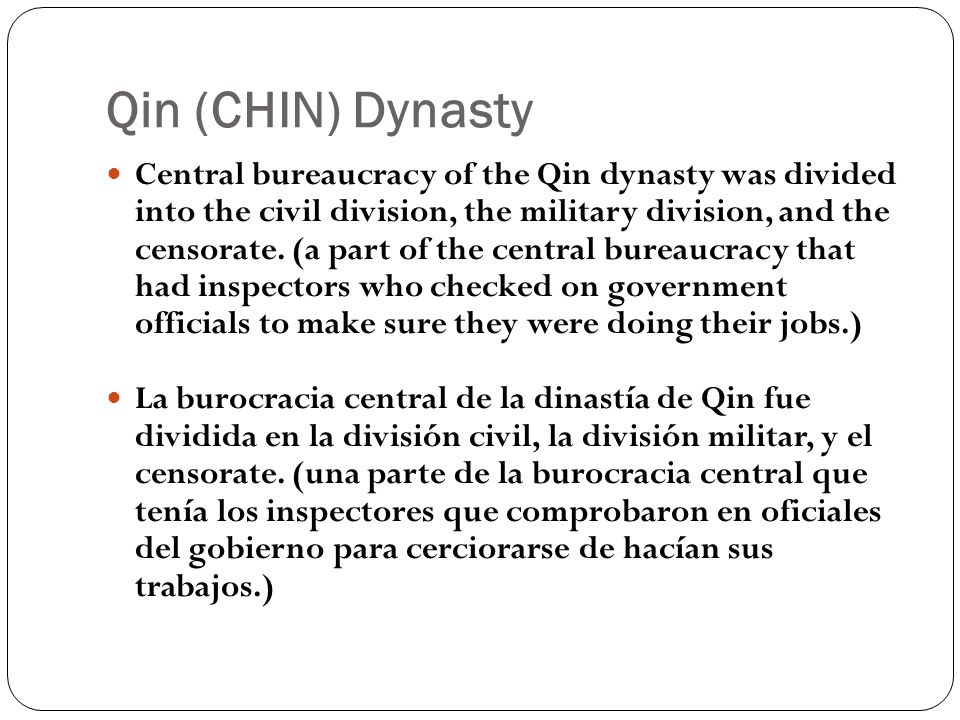 Qin (CHIN) Dynasty Central bureaucracy of the Qin dynasty was divided into the civil division, the military division, and the censorate. (a part of th