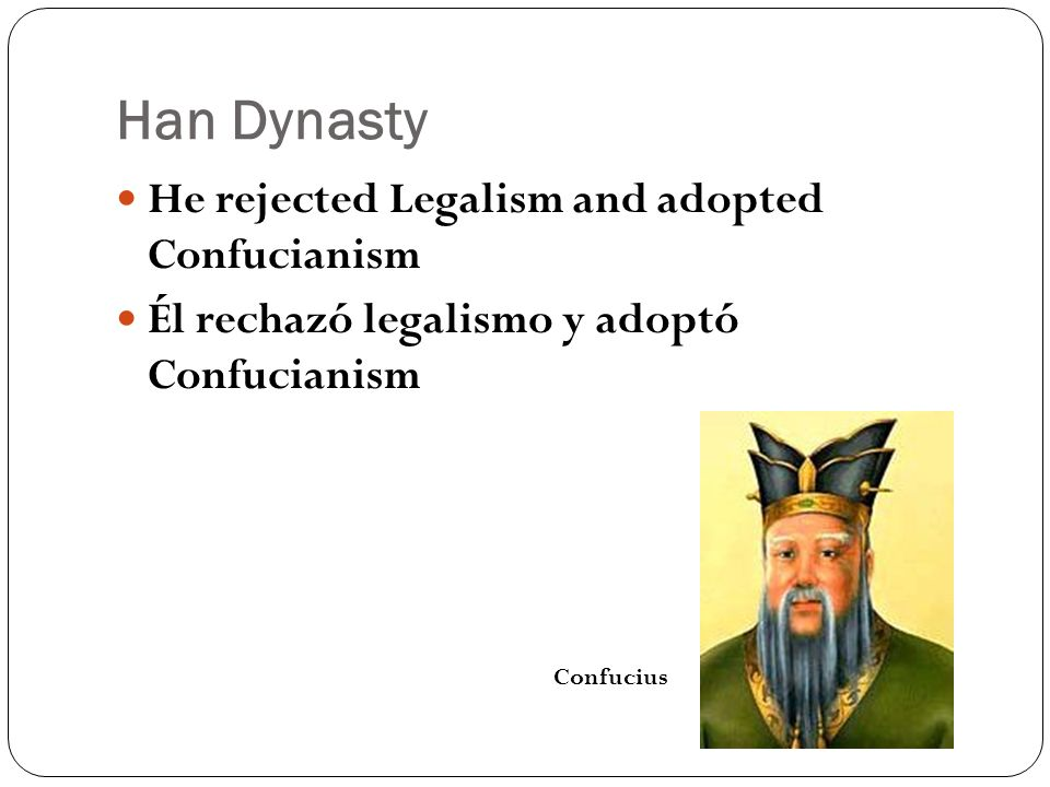 Han Dynasty He rejected Legalism and adopted Confucianism Él rechazó legalismo y adoptó Confucianism Confucius
