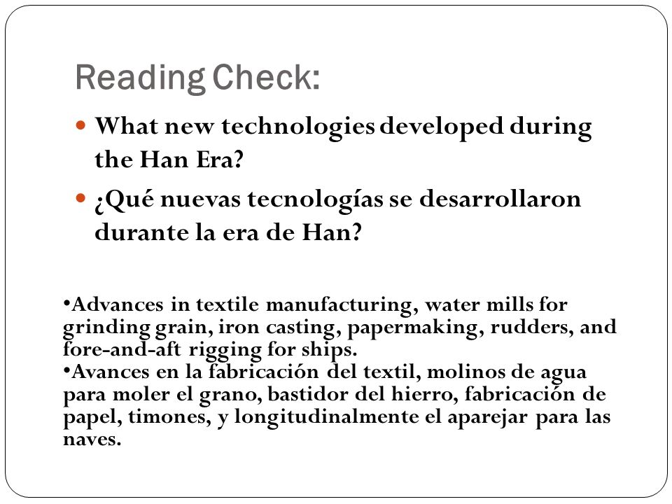 Reading Check: What new technologies developed during the Han Era? ¿Qué nuevas tecnologías se desarrollaron durante la era de Han? Advances in textile