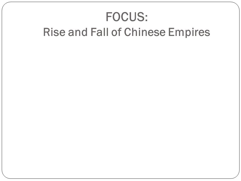 FOCUS : Rise and Fall of Chinese Empires