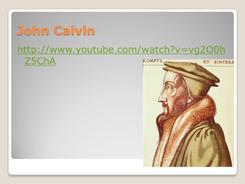 John Calvin wrote Institutes of the Christian Religion http://www.youtube.com/watch?v=Txk_Q o6dJAI http://www.youtube.com/watch?v=Txk_Q o6dJAI