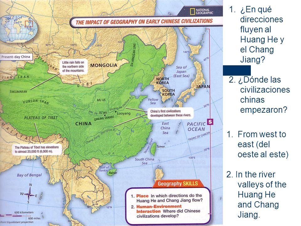 1.¿En qué direcciones fluyen al Huang He y el Chang Jiang? 2. ¿Dónde las civilizaciones chinas empezaron? 1.From west to east (del oeste al este) 2. I